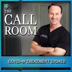 COVID-19 Treatment Update - Hydroxychloroquine, Azitthromycin, Zinc and Vents on The Call Room with Dr. Robert Berry