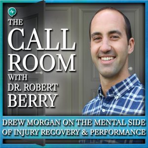 Mental Coach Drew Morgan, MBA, MA on The Mental Aspect of Injury Recovery and Performance Improvement on The Call Room with Dr. Robert Berry
