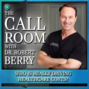 Who is Really Driving Healthcare Costs? on The Call Room with Dr. Robert Berry