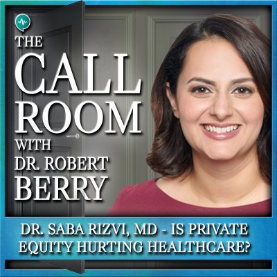 33 Dr. Saba Rizvi, MD – Is Private Equity Hurting Healthcare and Driving up Costs at the Expense of Patient Care?