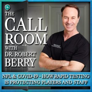 The NFL And COVID-19 - How Rapid Testing is Protecting Players And Staff on The Call Room with Dr. Robert Berry