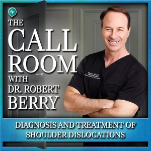 Diagnosis and Treatment of Shoulder Dislocations on The Call Room with Dr. Robert Berry