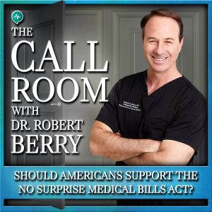 Should Americans Support The No Surprise Medical Bills Act on The Call Room with Dr. Robert Berry