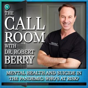TCR-Mental-Health-and-Suicide-in-the-Pandemic---Who's-at-Risk-on-The-Call-Room-with-Dr.-Robert-Berry